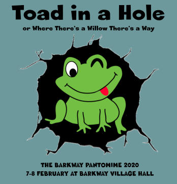 Toad in a Hole or Where There's a Willow There's a Way THE BARKWAY PANTOMIME 2020 7-8 FEBRUARY AT BARKWAY VILLAGE HALL